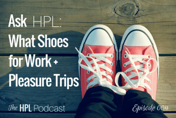 Episode 004 - Ask HPL: What shoes for work + pleasure trips?