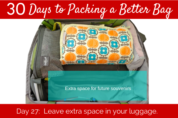Day 27: Leave extra space in your luggage.