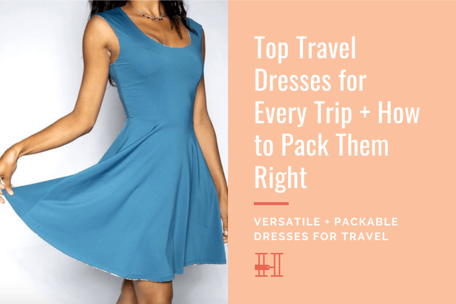 Best Travel Dresses For Every Trip How To Pack Dresses Right Her Packing List