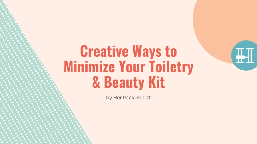 Creative Ways to Minimize Your Toiletry & Beauty Kit